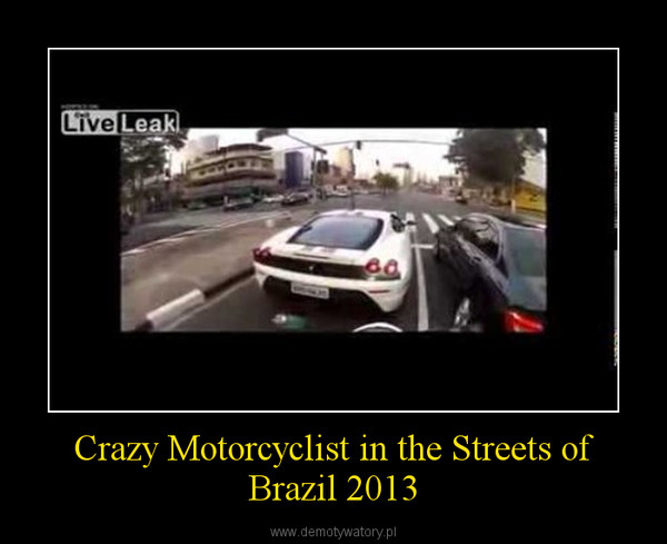 Crazy Motorcyclist in the Streets of Brazil 2013 –