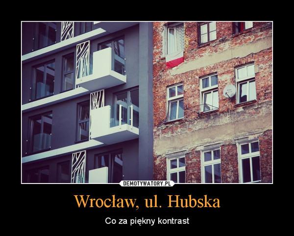 Wrocław, ul. Hubska – Co za piękny kontrast