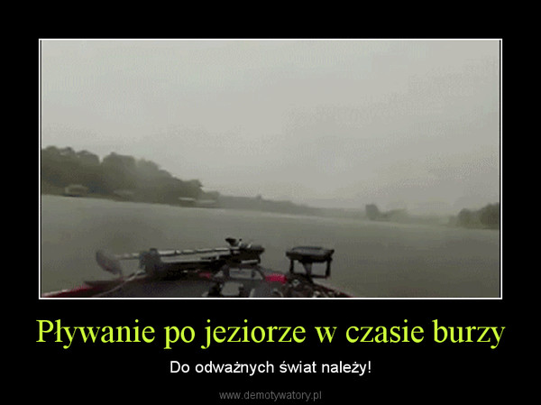 Pływanie po jeziorze w czasie burzy – Do odważnych świat należy!