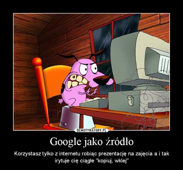 """Google jako źródło – Korzystasz tylko z internetu robiąc prezentację na zajęcia a i tak irytuje cię ciągłe """"kopiuj, wklej"""""""