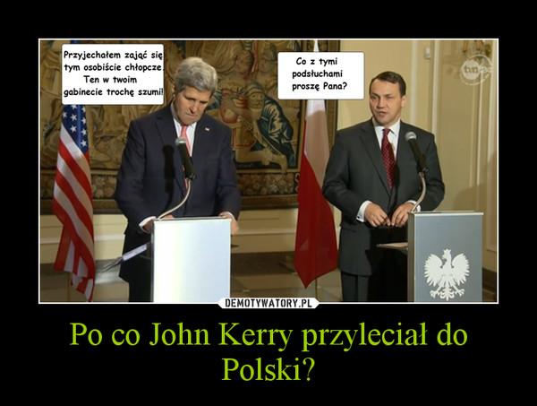 Po co John Kerry przyleciał do Polski? –