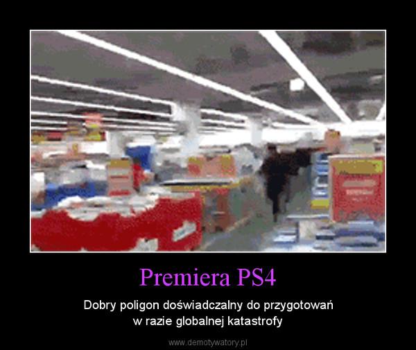 Premiera PS4 – Dobry poligon doświadczalny do przygotowańw razie globalnej katastrofy