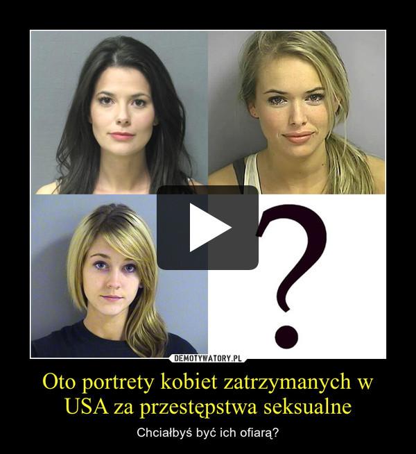 Oto portrety kobiet zatrzymanych w USA za przestępstwa seksualne – Chciałbyś być ich ofiarą?