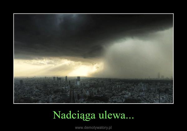 Nadciąga ulewa... –