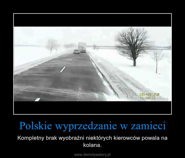 Polskie wyprzedzanie w zamieci – Kompletny brak wyobraźni niektórych kierowców powala na kolana.
