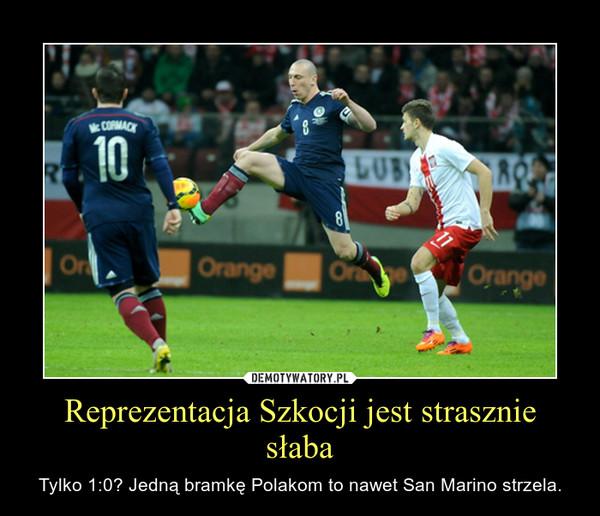 Reprezentacja Szkocji jest strasznie słaba – Tylko 1:0? Jedną bramkę Polakom to nawet San Marino strzela.