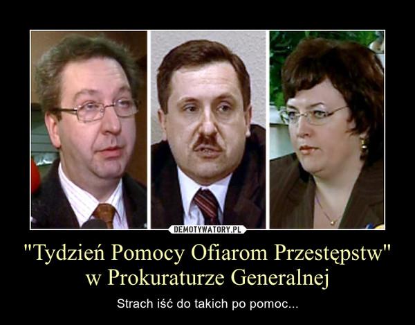 """""""Tydzień Pomocy Ofiarom Przestępstw"""" w Prokuraturze Generalnej – Strach iść do takich po pomoc..."""
