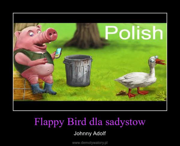 Flappy Bird dla sadystow – Johnny Adolf