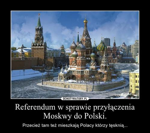Referendum w sprawie przyłączenia Moskwy do Polski.