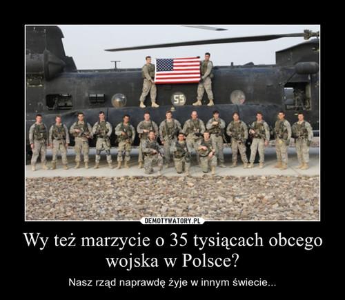 Wy też marzycie o 35 tysiącach obcego wojska w Polsce?