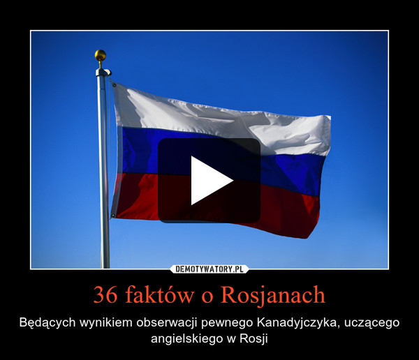 36 faktów o Rosjanach – Będących wynikiem obserwacji pewnego Kanadyjczyka, uczącego angielskiego w Rosji