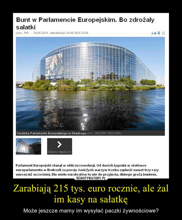 Zarabiają 215 tys. euro rocznie, ale żal im kasy na sałatkę – Może jeszcze mamy im wysyłać paczki żywnościowe?