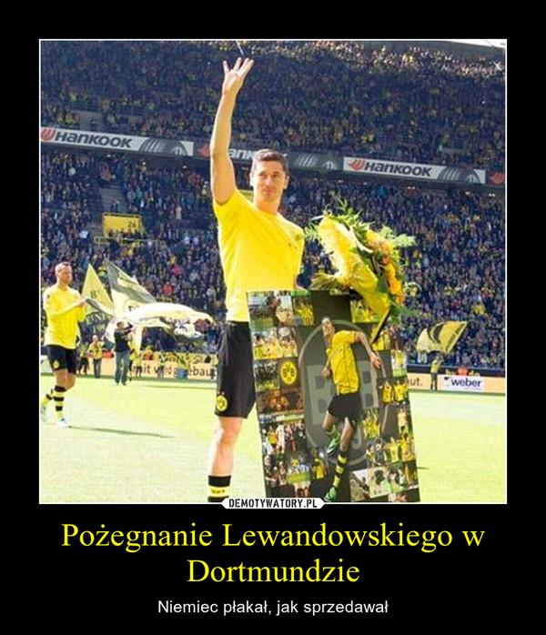 Pożegnanie Lewandowskiego w Dortmundzie – Niemiec płakał, jak sprzedawał