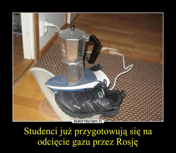 Studenci już przygotowują się na odcięcie gazu przez Rosję –