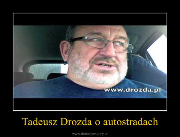 Tadeusz Drozda o autostradach –