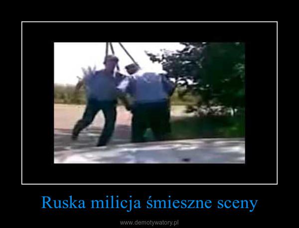 Ruska milicja śmieszne sceny –