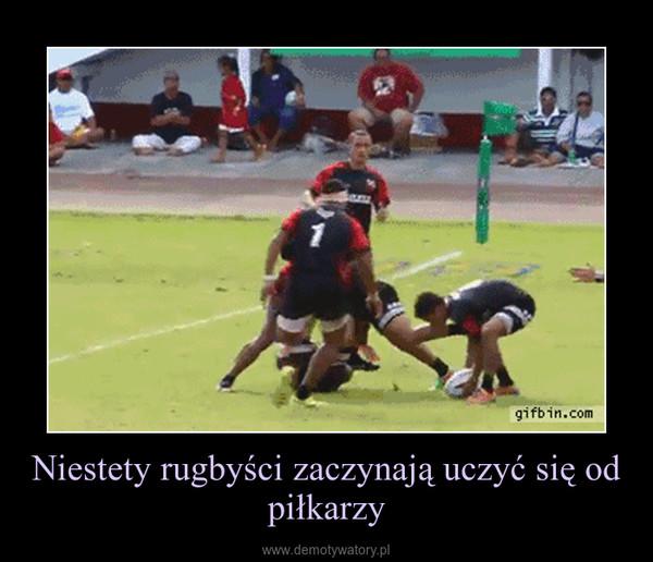 Niestety rugbyści zaczynają uczyć się od piłkarzy –