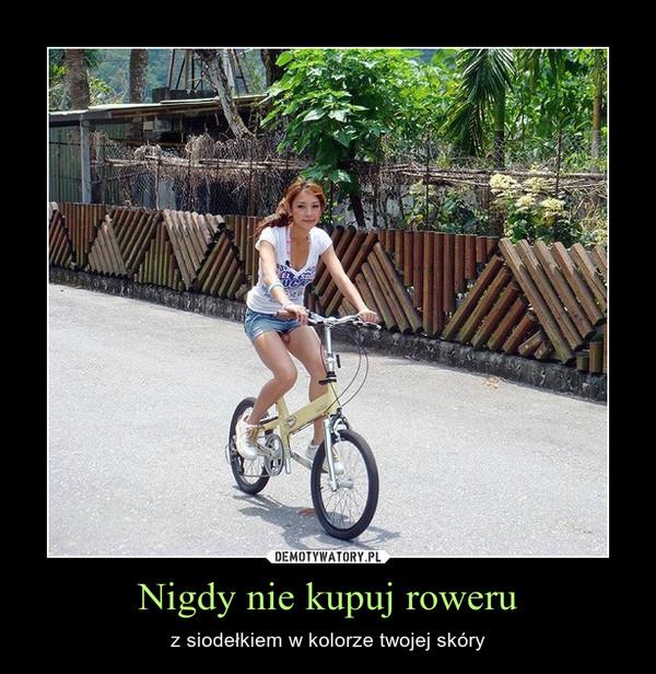 Nigdy nie kupuj roweru – z siodełkiem w kolorze twojej skóry