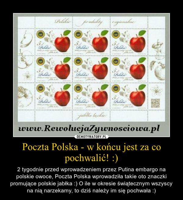 Poczta Polska - w końcu jest za co pochwalić! :) – 2 tygodnie przed wprowadzeniem przez Putina embargo na polskie owoce, Poczta Polska wprowadziła takie oto znaczki promujące polskie jabłka :) O ile w okresie świątecznym wszyscy na nią narzekamy, to dziś należy im się pochwała :)
