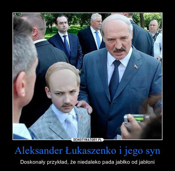 Aleksander Łukaszenko i jego syn – Doskonały przykład, że niedaleko pada jabłko od jabłoni