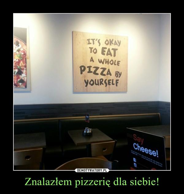 Znalazłem pizzerię dla siebie! –