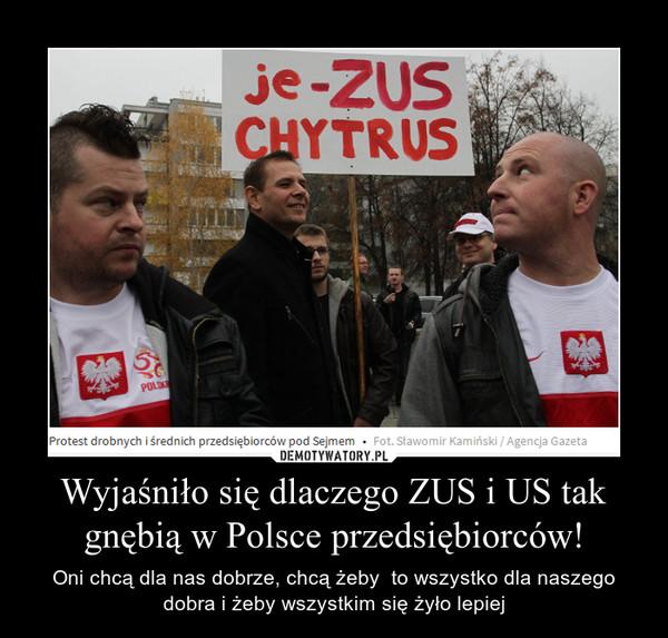 Wyjaśniło się dlaczego ZUS i US tak gnębią w Polsce przedsiębiorców! – Oni chcą dla nas dobrze, chcą żeby  to wszystko dla naszego dobra i żeby wszystkim się żyło lepiej