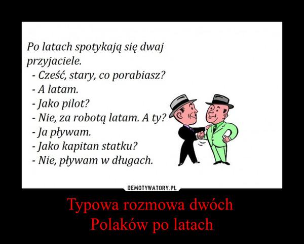 Typowa rozmowa dwóch Polaków po latach –