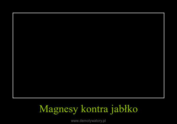 Magnesy kontra jabłko –