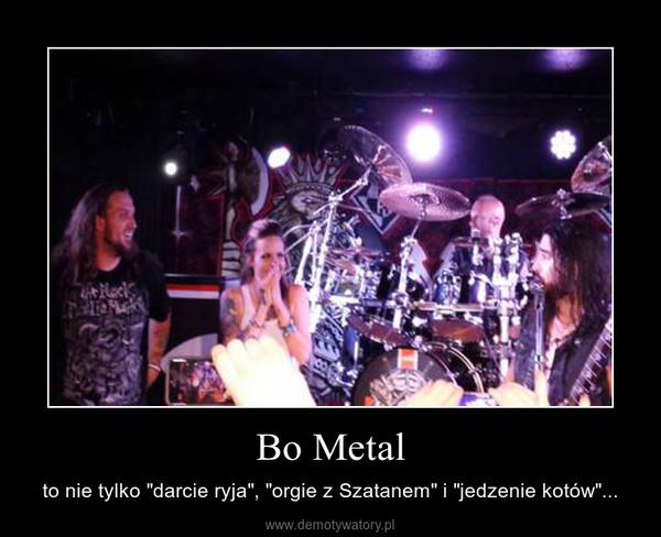 """Bo Metal – to nie tylko """"darcie ryja"""", """"orgie z Szatanem"""" i """"jedzenie kotów""""..."""