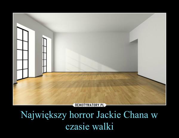 Największy horror Jackie Chana w czasie walki –