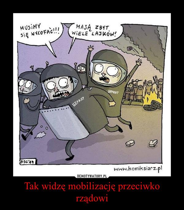 Tak widzę mobilizację przeciwko rządowi –