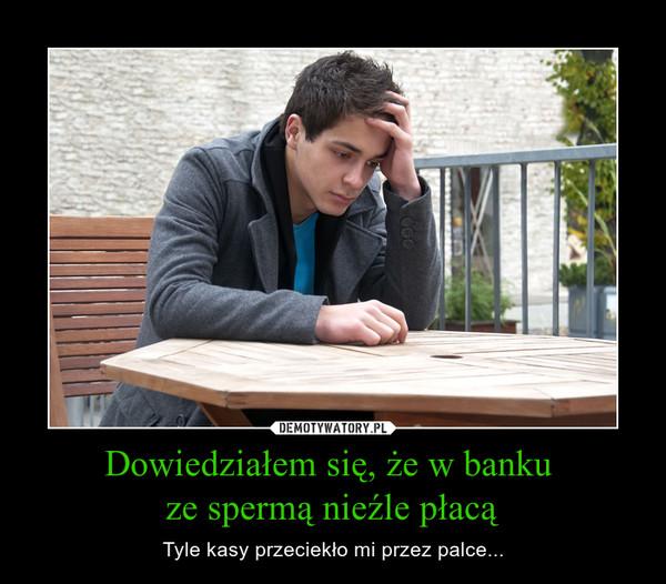Dowiedziałem się, że w banku ze spermą nieźle płacą – Tyle kasy przeciekło mi przez palce...