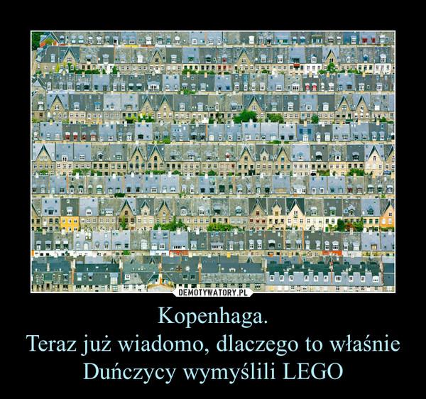 Kopenhaga.Teraz już wiadomo, dlaczego to właśnie Duńczycy wymyślili LEGO –
