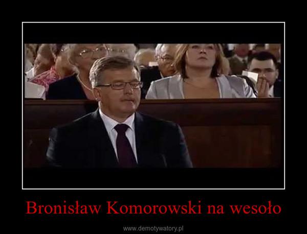 Bronisław Komorowski na wesoło –