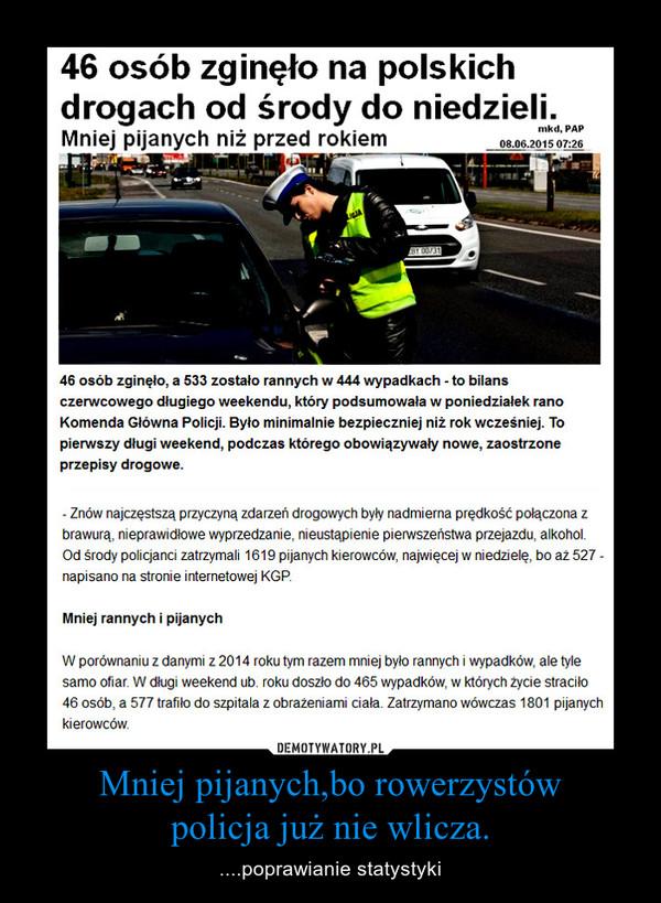 Mniej pijanych,bo rowerzystówpolicja już nie wlicza. – ....poprawianie statystyki