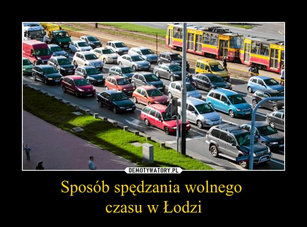 Sposób spędzania wolnego czasu w Łodzi –