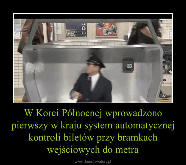 W Korei Północnej wprowadzono pierwszy w kraju system automatycznej kontroli biletów przy bramkach wejściowych do metra –