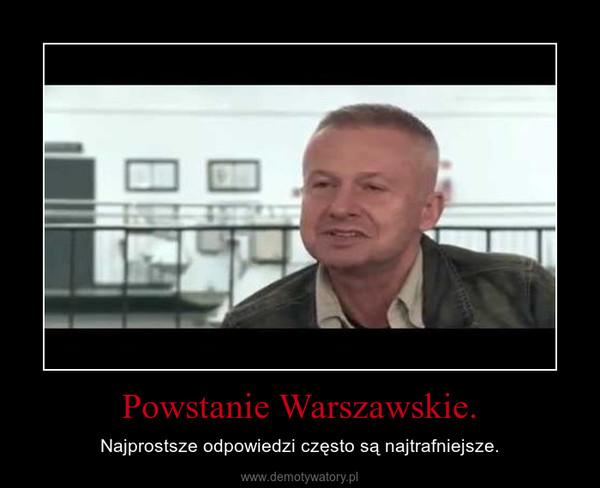 Powstanie Warszawskie. – Najprostsze odpowiedzi często są najtrafniejsze.