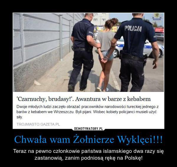 Chwała wam Żołnierze Wyklęci!!! – Teraz na pewno członkowie państwa islamskiego dwa razy się zastanowią, zanim podniosą rękę na Polskę!