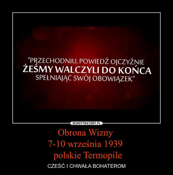Obrona Wizny 7-10 września 1939  polskie Termopile – CZEŚĆ I CHWAŁA BOHATEROM