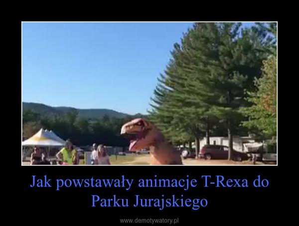 Jak powstawały animacje T-Rexa do Parku Jurajskiego –
