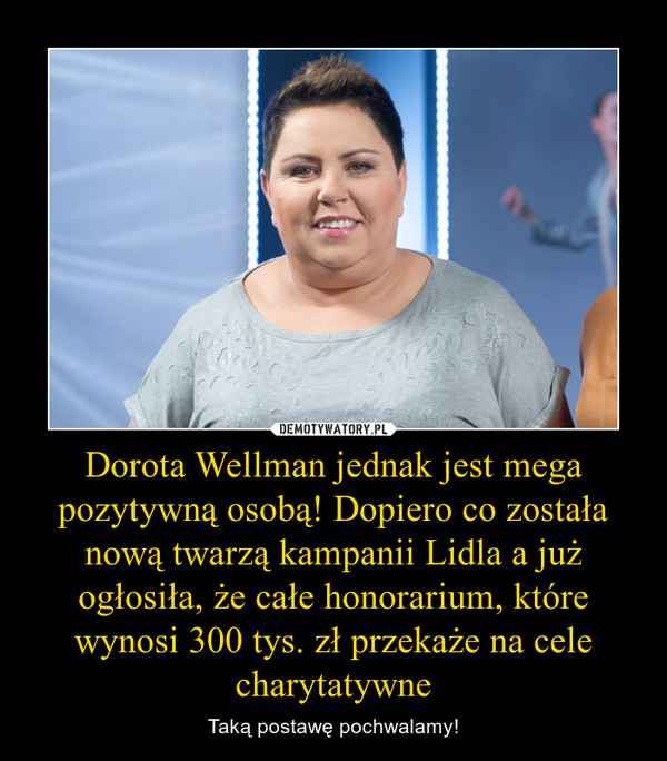 Dorota Wellman jednak jest mega pozytywną osobą! Dopiero co została nową twarzą kampanii Lidla a już ogłosiła, że całe honorarium, które wynosi 300 tys. zł przekaże na cele charytatywne – Taką postawę pochwalamy!