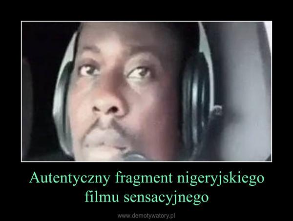 Autentyczny fragment nigeryjskiego filmu sensacyjnego –
