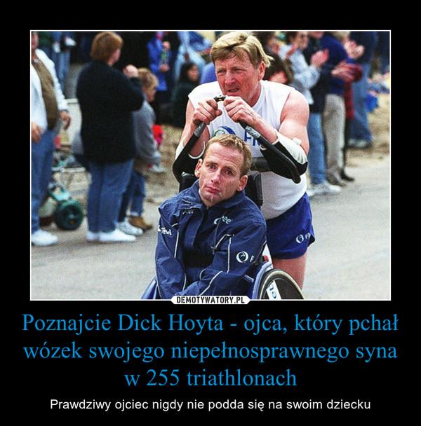 Poznajcie Dick Hoyta - ojca, który pchał wózek swojego niepełnosprawnego syna w 255 triathlonach – Prawdziwy ojciec nigdy nie podda się na swoim dziecku