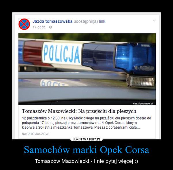 Samochów marki Opek Corsa – Tomaszów Mazowiecki - I nie pytaj więcej :)