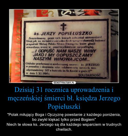 Dzisiaj 31 rocznica uprowadzenia i męczeńskiej śmierci bł. księdza Jerzego Popiełuszki