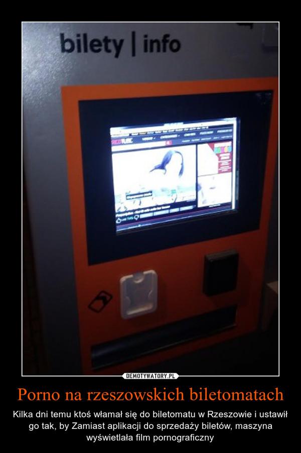 Porno na rzeszowskich biletomatach – Kilka dni temu ktoś włamał się do biletomatu w Rzeszowie i ustawił go tak, by Zamiast aplikacji do sprzedaży biletów, maszyna wyświetlała film pornograficzny