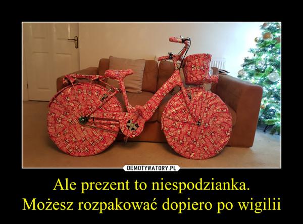 Ale prezent to niespodzianka.Możesz rozpakować dopiero po wigilii –