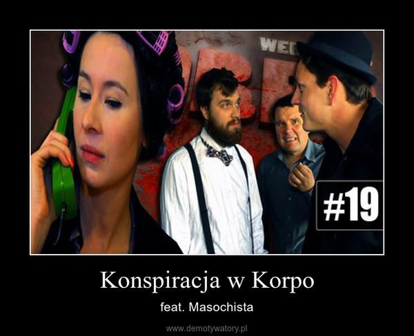 Konspiracja w Korpo – feat. Masochista