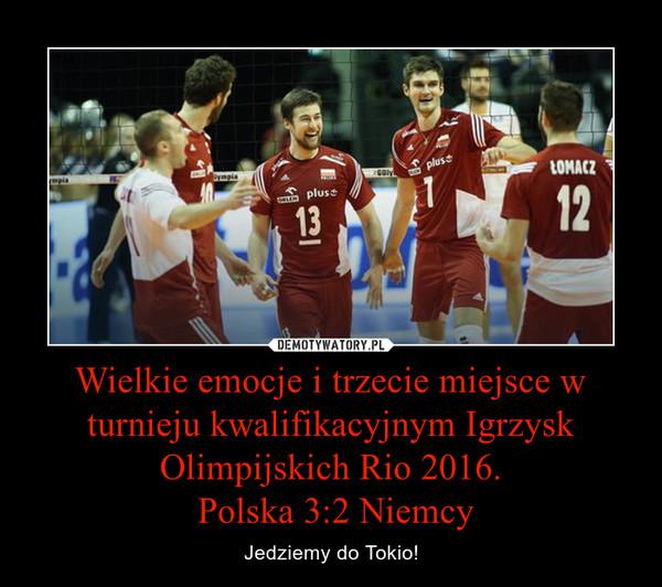 Wielkie emocje i trzecie miejsce w turnieju kwalifikacyjnym Igrzysk Olimpijskich Rio 2016. Polska 3:2 Niemcy – Jedziemy do Tokio!